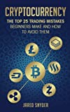 Cryptocurrency: The Top 25 Trading Mistakes Beginners Make and How to Avoid Them