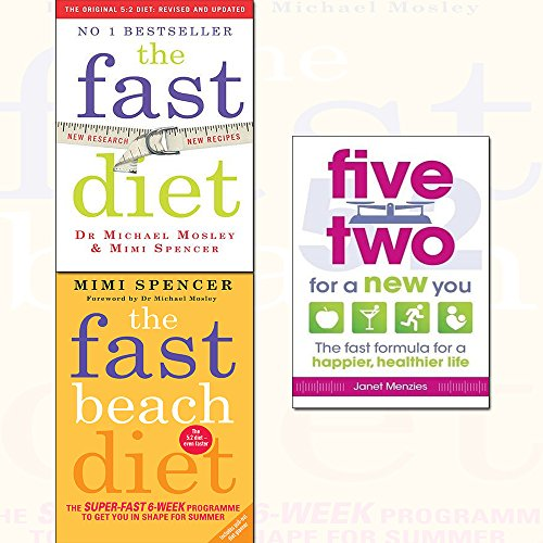 Fast Diet Collection 3 Books Bundles (Fast Beach Diet: The Super-Fast 6-Week Programme to Get You in Shape for Summer,The Fast Diet: Lose Weight, Stay Healthy, Live Longer - Revised and Updated,Five Two for a New You: The Fast Formula for a Happier, Healthier Life)