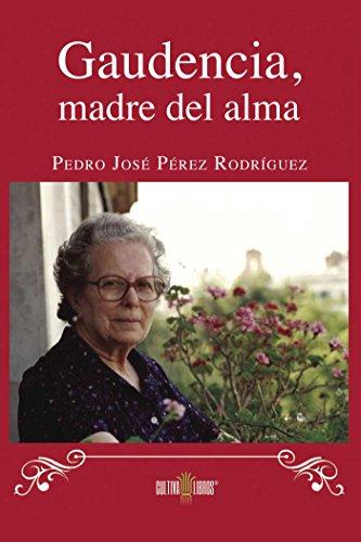 Gaudencia, Madre del alma por Pedro José Pérez Rodríguez