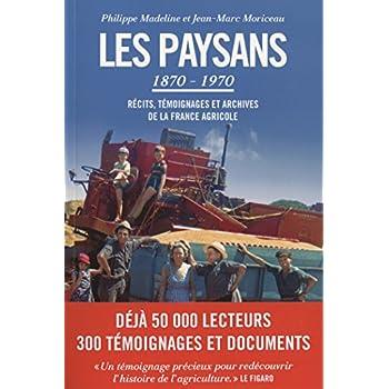 Les paysans : récits, témoignages et archives de la France agricole (1870-1970) - TEXTE
