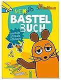 Die Maus - Mein Bastelbuch: Basteln - Rätseln - Stickern