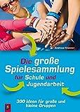 Die große Spielesammlung für Schule und Jugendarbeit: 300 Ideen für große und kleine Gruppen