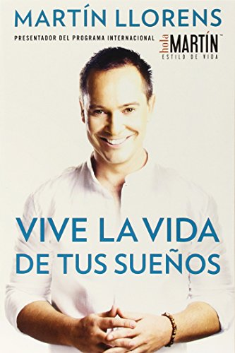 Vive La Vida de Tus Sueos (Live the Life of Your Dreams): Tu Guia Al Exito y La Felicidad = Live the Life of Your Dreams