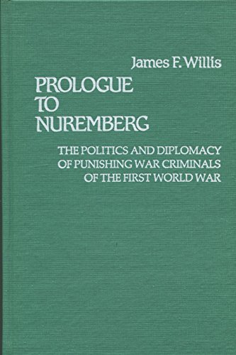 Prologue to Nuremberg: Politics and Diplomacy of Punishing War Criminals of the First World War (Contributions in Legal Studies)