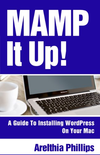 MAMP IT UP: A Guide to Installing WordPress On Your Mac (English Edition)