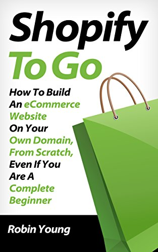 Shopify to Go: How To Build An eCommerce Website On Your Own Domain, From Scratch, Even If You Are A Complete Beginner (English Edition)