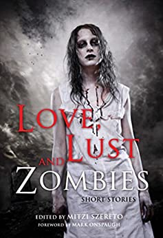 Love, Lust, and Zombies: Short Stories by [Szereto, Mark Onspaugh Mitzi]
