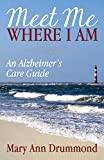 Meet Me Where I Am: An Alzheimer's Care Guide (English Edition)