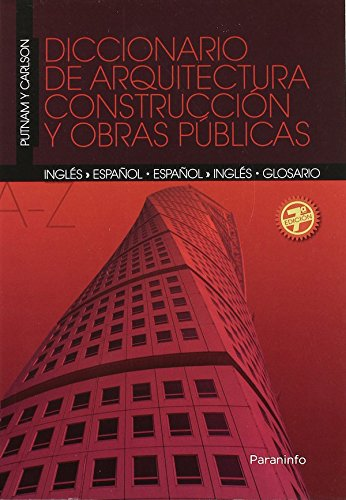 Spanish to English and English to Spanish Dictionary of Architecture, Construction and Public Works: Diccionario Ingles y Espanol y Espanol y Ingles de Arquitectura, Construccion y Obras Publicas