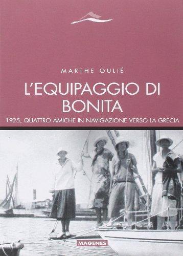 L'equipaggio di Bonita. 1925, quattro amiche in navigazione verso la Grecia (Maree. Storie del mare) por Marthe Ouilé