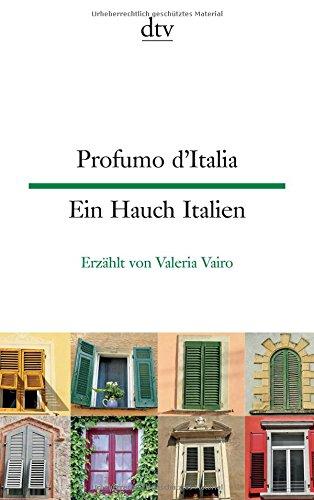 Profumo d'Italia Ein Hauch Italien: Kleine Geschichten aus dem italienischen Alltag