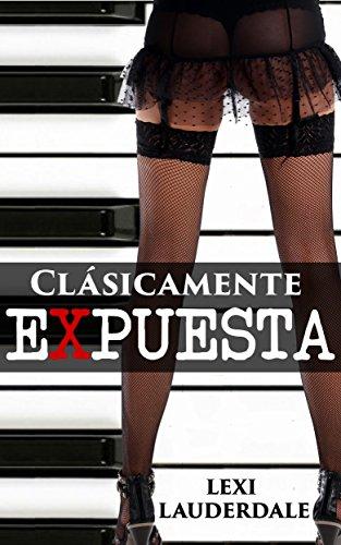 Romántica: Clásicamente Expuesta (Romance Contemporáneo Exhibicionismo Voyeurismo) (Fantasías Exhibicionistas de Mujeres)
