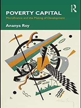 Poverty Capital: Microfinance and the Making of Development by [Roy, Ananya]