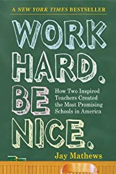 Work Hard, Be Nice: How Two Inspired Teachers Created the Most Promising Schools in America
