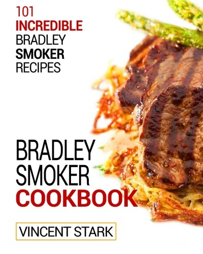 The Bradley Smoker Cookbook: Volume 1 (Bradley Smoker Recipes)