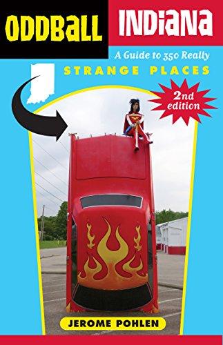 Oddball Indiana: A Guide to 350 Really Strange Places (Oddball series) (English Edition)
