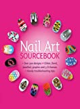 Nail Art Sourcebook: Over 500 Designs