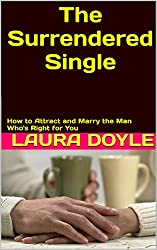 The Surrendered Single: How to Attract and Marry the Man Who's Right for You (English Edition)