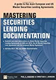 Mastering Securities Lending Documentation: A Practical Guide to the Main European and US Master Securities Lending Agreements (Financial Times Series)
