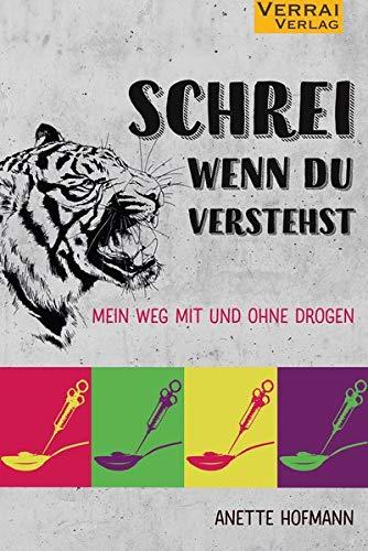 Buchseite und Rezensionen zu 'Schrei, wenn du verstehst: Mein Weg mit und ohne Drogen' von Anette Hofmann