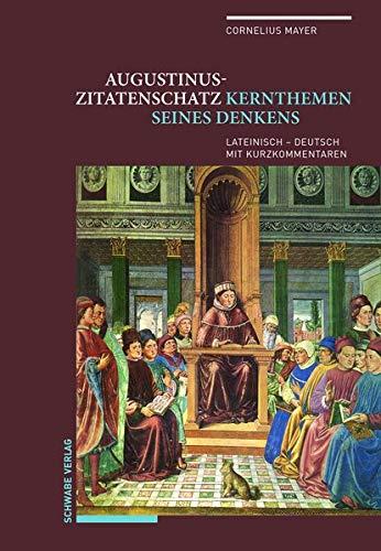 Augustinus-Zitatenschatz: Kernthemen seines Denkens Lateinisch – Deutsch mit Kurzkommentaren