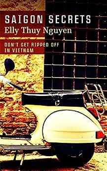 Saigon Secrets: Don't Get Ripped Off In Vietnam (My Saigon Book 2) (English Edition) par [Nguyen, Elly Thuy]