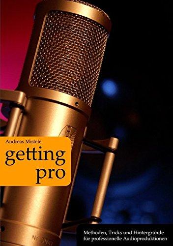 Preisvergleich Produktbild Getting Pro: Methoden, Tricks und Hintergründe für professionelle Audioproduktionen