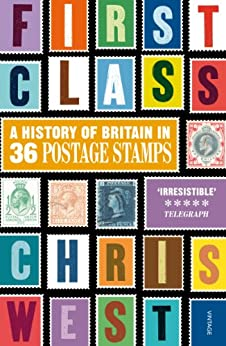 First Class: A History of Britain in 36 Postage Stamps by [West, Christopher]
