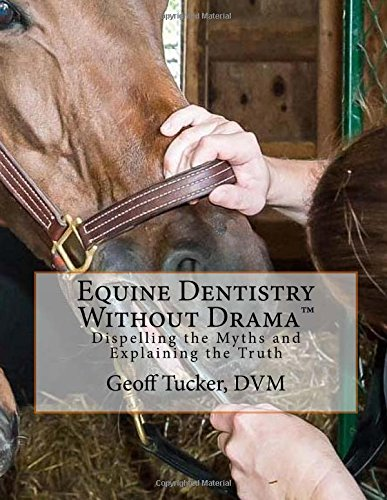 Equine Dentistry Without Drama™: Dispelling the Myths and Explaining the Truth