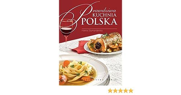 Prawdziwa Kuchnia Polska Amazoncouk Hanna Szymanderska