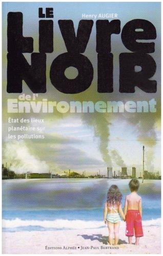 Le livre noir de l'environnement : état des lieux planétaire sur les pollutions par Henry Augier