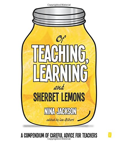 Of Teaching, Learning and Sherbet Lemons: A compendium of careful advice for teachers thumbnail