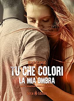 Tu che colori la mia ombra (How to Disappear Completely) di [Eloise, Elle]