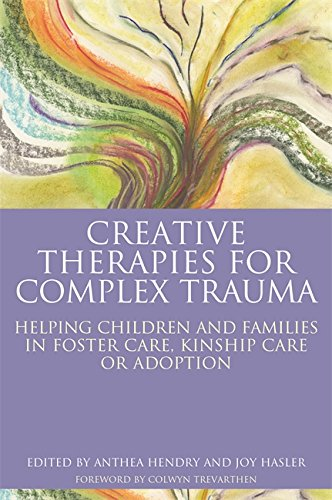 Creative Therapies for Complex Trauma: Helping Children and Families in Foster Care, Kinship Care or Adoption eBook: Joy Hasler, Anthea Hendry, Sue Topalian, Hannah Guy, Molly Holland, Jay Vaughan, Alan Burnell, Renee Potegieter Marks, Elizabeth Taylor Buck, Sarah Ayache, Martin Gibson, Marion Allen, Janet Smith, Franca Brenninkmeyer