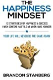 The Happiness Mindset: 12 Strategies for Happiness & Success I Wish Someone Had Told Me When I Was Younger