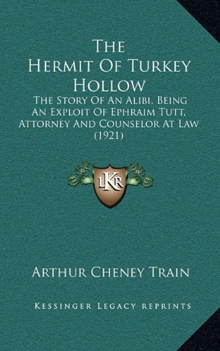 The Hermit of Turkey Hollow: The Story of an Alibi, Being an Exploit of Ephraim Tutt, Attorney and Counselor at Law (1921)