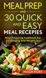 Meal prep: and 30 quick and easy meal recepies: Meal preparing cookbook for clean eating And Weight Loss (Create Recipes, Lose Weight, Build Mucle, Live Healthy, clean eating, healty meals 1)