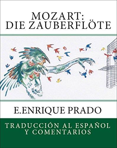 Mozart: Die Zauberflote: Traduccion al Espanol y Comentarios (Opera en Espanol) por E.Enrique Prado