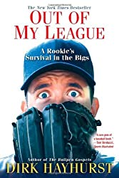 Out of My League: A Rookie's Survival in the Bigs by Dirk Hayhurst (2013-02-28)