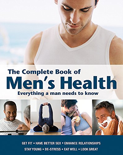 The Complete Book of Men's Health: Everything a Man Needs to Know (Health & Fitness)