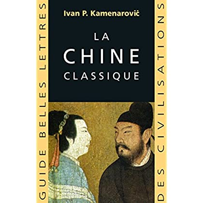 La Chine classique (Guides Belles Lettres des civilisations t. 2)