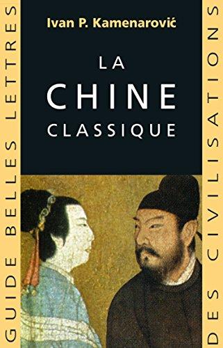 La Chine classique (Guides Belles Lettres des civilisations t. 2) par Ivan P. Kameranovic