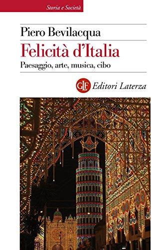 Felicità d'Italia: Paesaggio, arte, musica, cibo