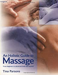 An Holistic Guide to Massage: From Beginner to Advanced Level and Beyond