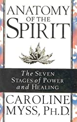 Anatomy of the Spirit: The Seven Stages of Power and Healing by Caroline Myss (1997-08-06)