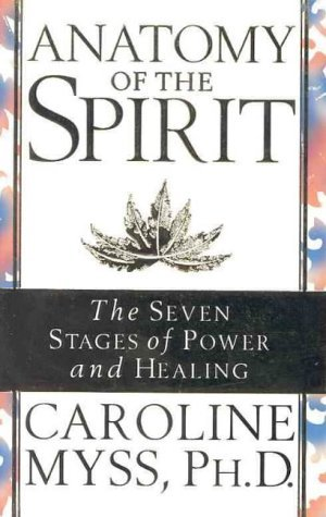 Anatomy of the Spirit: The Seven Stages of Power and Healing by Caroline Myss (1997-12-26)