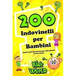 200 INDOVINELLI PER BAMBINI: Indovinelli divertenti per i più piccoli – livello facile (Edizi