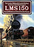 LMS 150: The London Midland and Scottish Railway - A Century and a Half of Progress