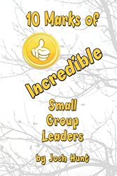 10 Marks of Incredible Small Group Leaders