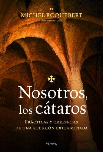 Nosotros,  los cátaros: Prácticas y creencias de una religión exterminada (Tiempo de Historia) por Michel Roquebert